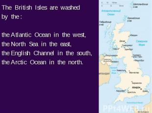 The British Isles are washed The British Isles are washed by the : the Atlantic