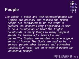 The British a polite and well-mannered people.The English are practical and real