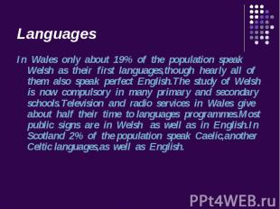 In Wales only about 19% of the population speak Welsh as their first languages,t