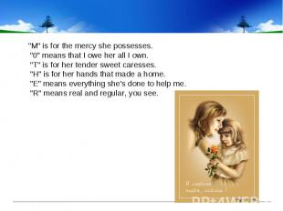"""""""M"""" is for the mercy she possesses. """"0"""" means that I o"""