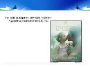 """Put them all together; they spell """"mother,"""" A word that means th"""