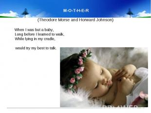 M-O-T-H-E-R (Theodore Morse and Horward Johnson) When I was but a baby,&nb
