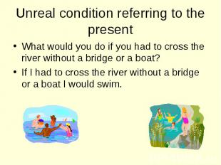 What would you do if you had to cross the river without a bridge or a boat? What