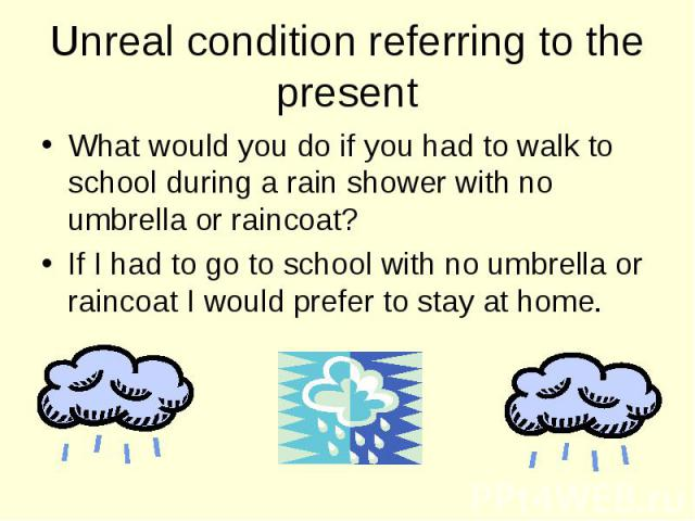 What would you do if you had to walk to school during a rain shower with no umbrella or raincoat? What would you do if you had to walk to school during a rain shower with no umbrella or raincoat? If I had to go to school with no umbrella or raincoat…