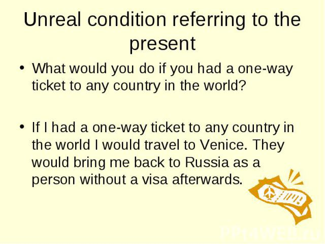 What would you do if you had a one-way ticket to any country in the world? What would you do if you had a one-way ticket to any country in the world? If I had a one-way ticket to any country in the world I would travel to Venice. They would bring me…