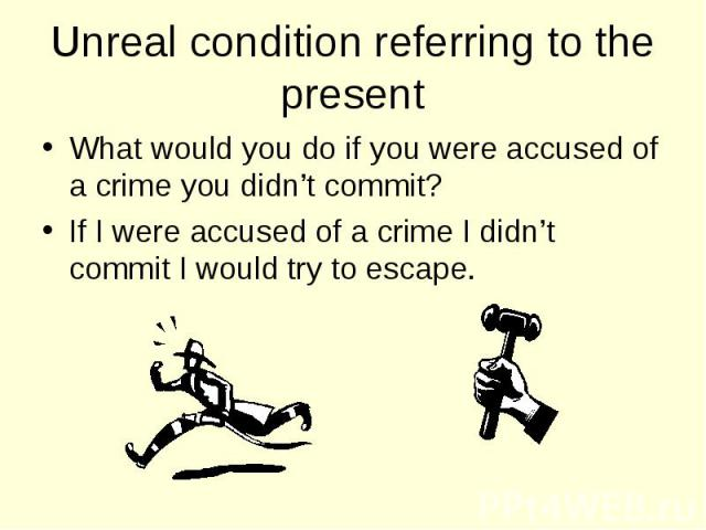 What would you do if you were accused of a crime you didn't commit? What would you do if you were accused of a crime you didn't commit? If I were accused of a crime I didn't commit I would try to escape.