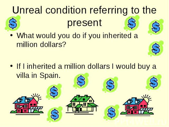 What would you do if you inherited a million dollars? What would you do if you inherited a million dollars? If I inherited a million dollars I would buy a villa in Spain.