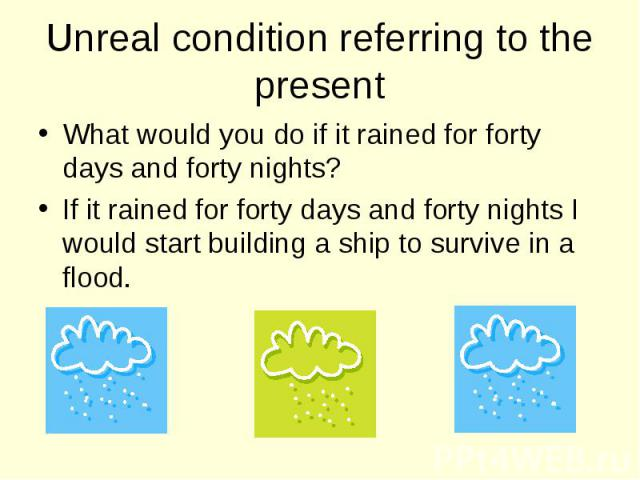 What would you do if it rained for forty days and forty nights? What would you do if it rained for forty days and forty nights? If it rained for forty days and forty nights I would start building a ship to survive in a flood.