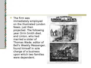 The firm was immediately employed on the Illustrated London News, just then proj