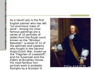"As a result Lely is the first English painter who has left ""an enormous mas"