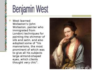 West learned Wollaston's (John Wollaston, painter who immigrated from London) te