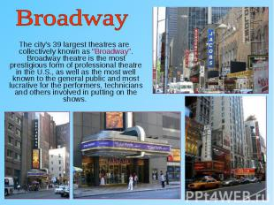 "The city's 39 largest theatres are collectively known as ""Broadway"". Broadw"
