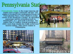 Pennsylvania Station is the major intercity rail station and a major commuter ra