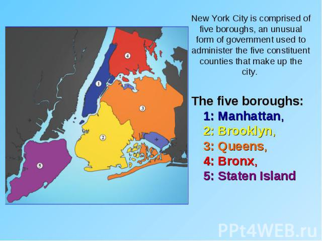 The five boroughs: 1: Manhattan, 2: Brooklyn, 3: Queens, 4: Bronx, 5: Staten Island The five boroughs: 1: Manhattan, 2: Brooklyn, 3: Queens, 4: Bronx, 5: Staten Island
