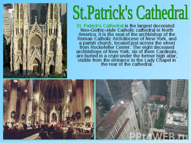 St. Patrick's Cathedral is the largest decorated Neo-Gothic-style Catholic cathedral in North America. It is the seat of the archbishop of the Roman Catholic Archdiocese of New York, and a parish church, located just across the street from Rockefell…