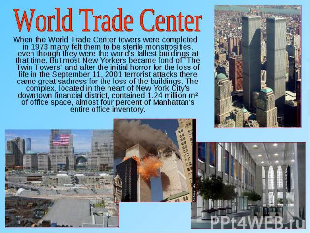 "When the World Trade Center towers were completed in 1973 many felt them to be sterile monstrosities, even though they were the world's tallest buildings at that time. But most New Yorkers became fond of ""The Twin Towers"" and after the ini…"
