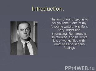 The aim of our project is to tell you about one of my favourite writers. His lif