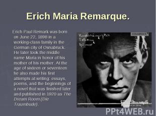 Erich Paul Remark was born on June 22, 1898 in a working-class family in the Ger