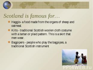 Haggis- a food made from the organs of sheep and oatmeal. Haggis- a food made fr