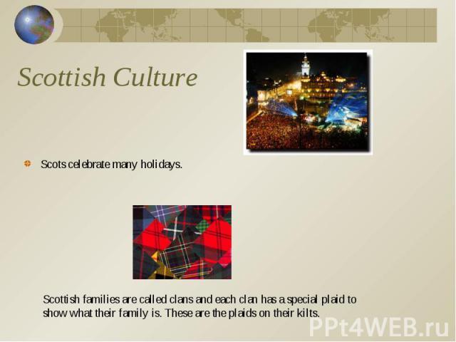 Scots celebrate many holidays. Scots celebrate many holidays.