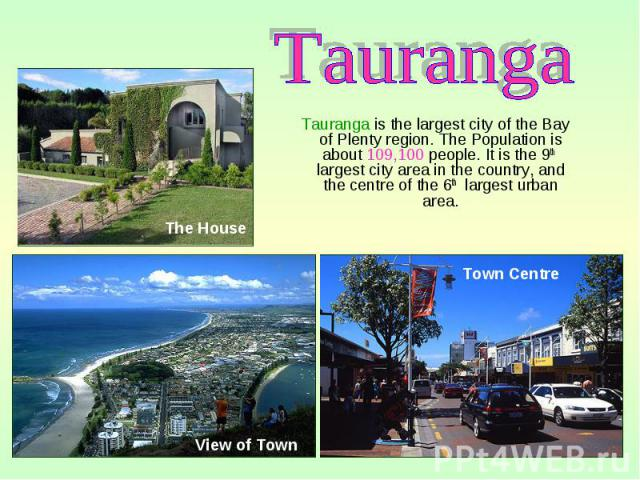 Tauranga is the largest city of the Bay of Plenty region. The Population is about 109,100 people. It is the 9th largest city area in the country, and the centre of the 6th largest urban area. Tauranga is the largest city of the Bay of Plenty region.…