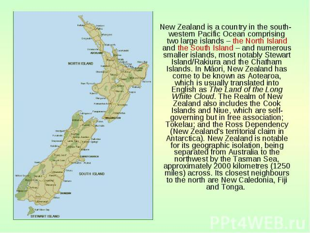 New Zealand is a country in the south-western Pacific Ocean comprising two large islands – the North Island and the South Island – and numerous smaller islands, most notably Stewart Island/Rakiura and the Chatham Islands. In Māori, New Zealand has c…