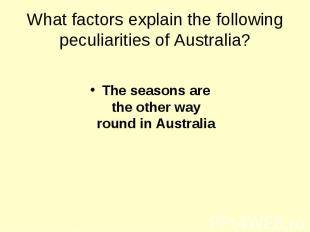 The seasons are the other way round in Australia The seasons are the other way r
