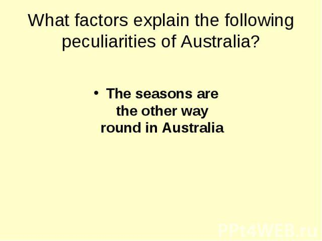 The seasons are the other way round in Australia The seasons are the other way round in Australia