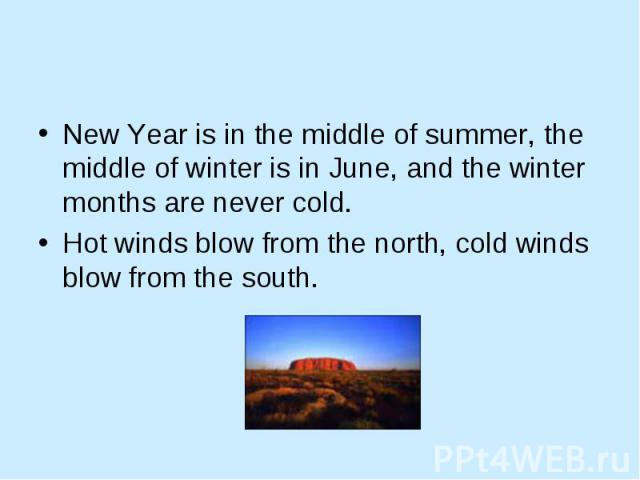 New Year is in the middle of summer, the middle of winter is in June, and the winter months are never cold. New Year is in the middle of summer, the middle of winter is in June, and the winter months are never cold. Hot winds blow from the north, co…