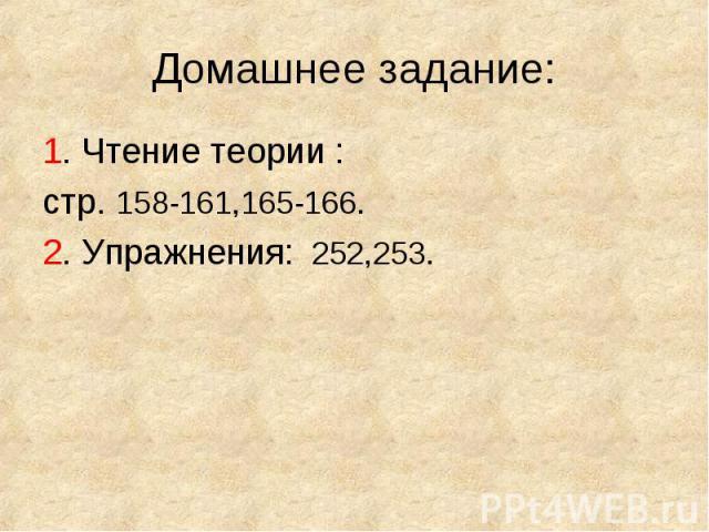 1. Чтение теории : 1. Чтение теории : стр. 158-161,165-166. 2. Упражнения: 252,253.