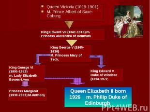 Queen Victoria (1819-1901) Queen Victoria (1819-1901) M. Prince Albert of Saxe-C