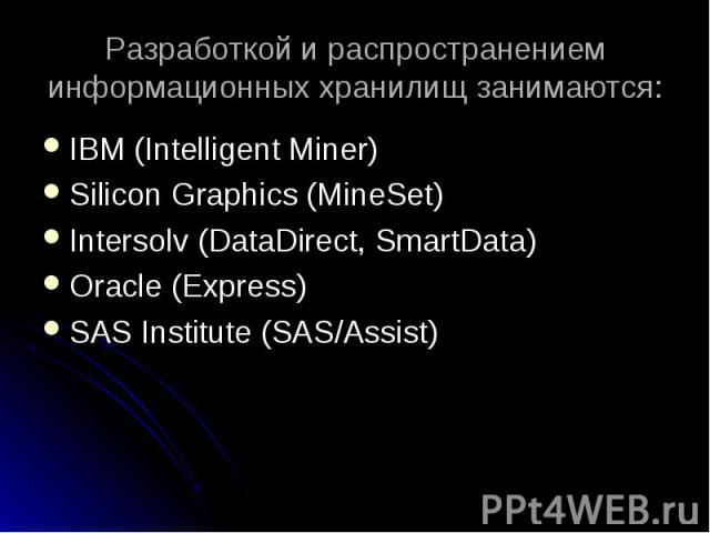 IBM (Intelligent Miner) IBM (Intelligent Miner) Silicon Graphics (MineSet) Intersolv (DataDirect, SmartData) Oracle (Express) SAS Institute (SAS/Assist)