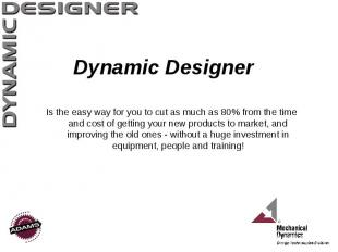Dynamic Designer Is the easy way for you to cut as much as 80% from the time and