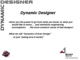 Dynamic Designer Gives you the power to go from what you know, to what you would