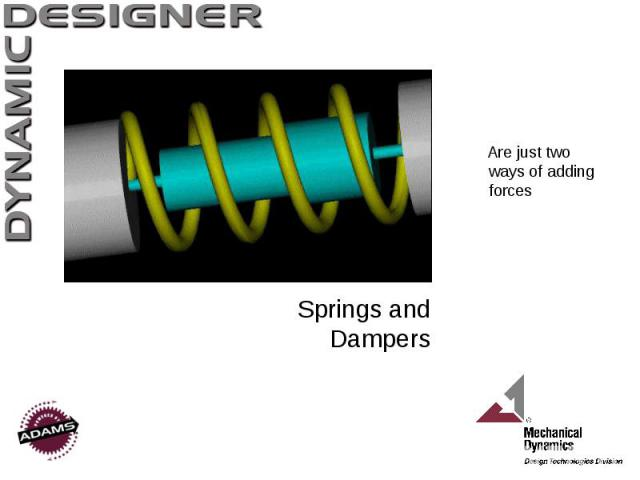 Springs and Dampers Are just two ways of adding forces