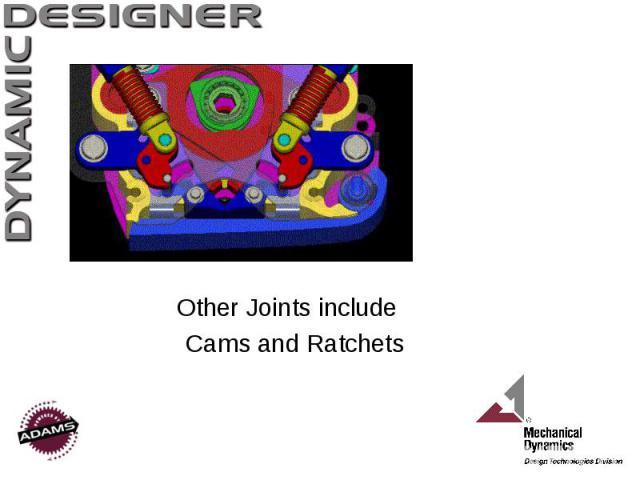 Other Joints include Other Joints include Cams and Ratchets