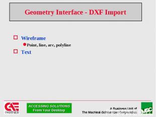 Geometry Interface - DXF Import Wireframe Point, line, arc, polyline Text