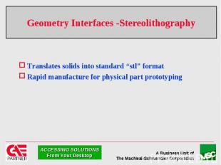 """Geometry Interfaces -Stereolithography Translates solids into standard """"stl"""" for"""