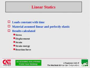 Linear Statics Loads constant with time Material assumed linear and perfectly el