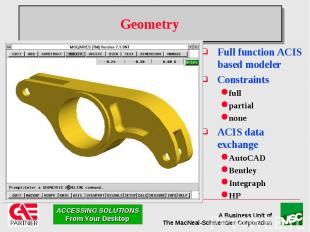 Geometry Full function ACIS based modeler Constraints full partial none ACIS dat