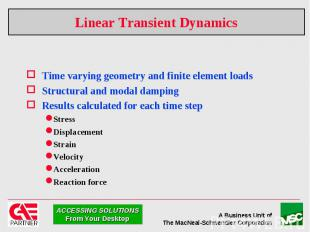 Linear Transient Dynamics Time varying geometry and finite element loads Structu