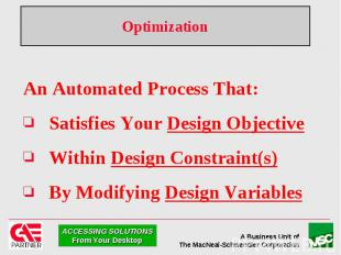 Optimization An Automated Process That: Satisfies Your Design Objective Within D
