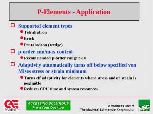P-Elements - Application Supported element types Tetrahedron Brick Pentahedron (