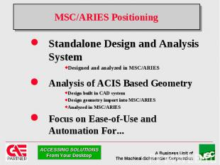 MSC/ARIES Positioning Standalone Design and Analysis System Designed and analyze