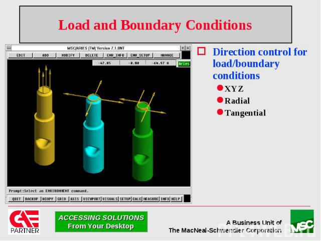 Load and Boundary Conditions Direction control for load/boundary conditions XYZ Radial Tangential