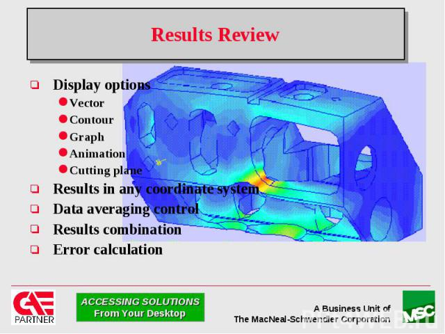 Results Review Display options Vector Contour Graph Animation Cutting plane Results in any coordinate system Data averaging control Results combination Error calculation