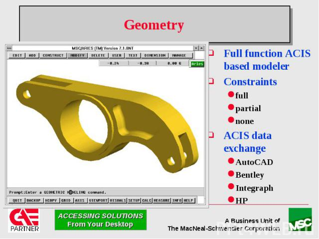 Geometry Full function ACIS based modeler Constraints full partial none ACIS data exchange AutoCAD Bentley Integraph HP