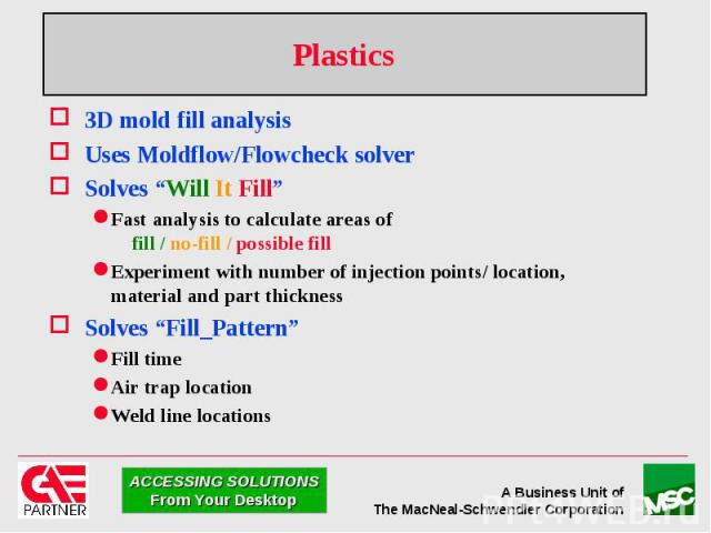 """Plastics 3D mold fill analysis Uses Moldflow/Flowcheck solver Solves """"Will It Fill"""" Fast analysis to calculate areas of fill / no-fill / possible fill Experiment with number of injection points/ location, material and part thickness Solves """"Fill_Pat…"""