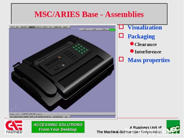 MSC/ARIES Base - Assemblies Visualization Packaging Clearance Interference Mass properties