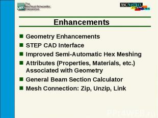Enhancements Geometry Enhancements STEP CAD Interface Improved Semi-Automatic He